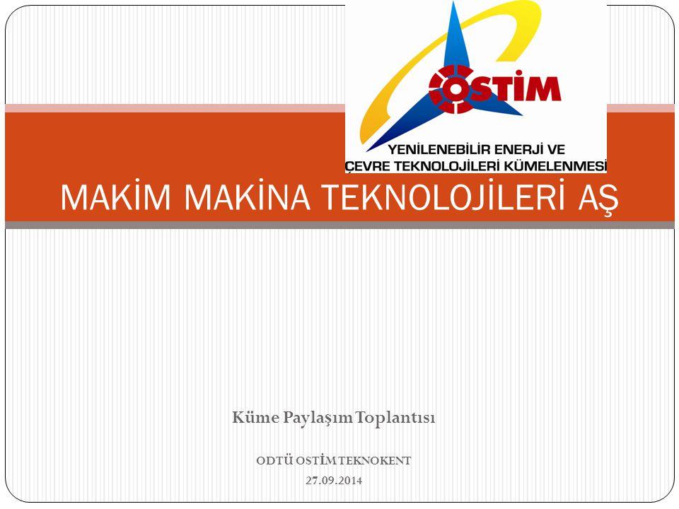 Küme Payla ş ım Toplantısı ODTÜ OST İ M TEKNOKENT 27.09.2014 MAKİM MAKİNA TEKNOLOJİLERİ AŞ