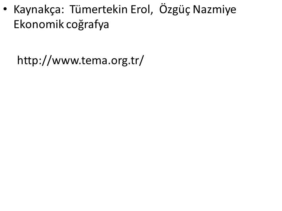 Kaynakça: Tümertekin Erol, Özgüç Nazmiye Ekonomik coğrafya http://www.tema.org.tr/