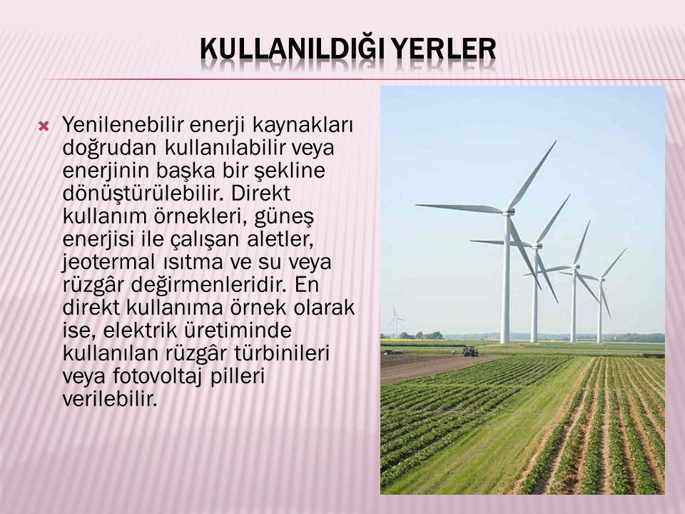  Yenilenebilir enerji kaynakları doğrudan kullanılabilir veya enerjinin başka bir şekline dönüştürülebilir.