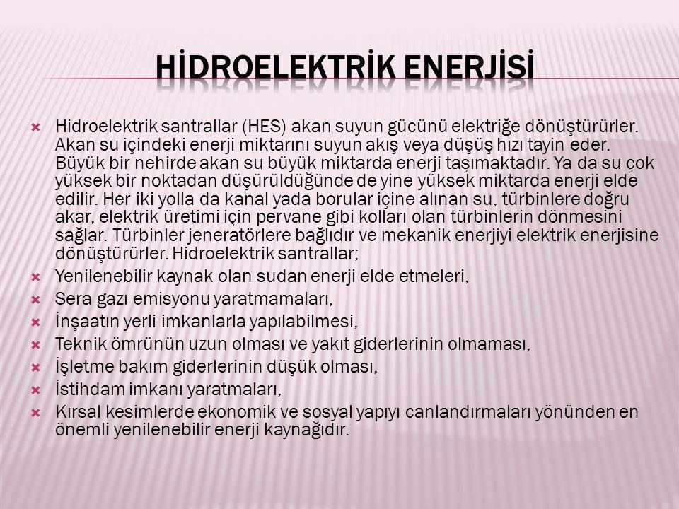  Hidroelektrik santrallar (HES) akan suyun gücünü elektriğe dönüştürürler.