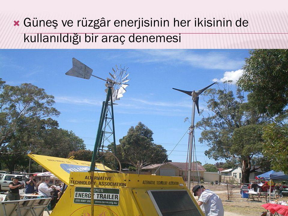  Güneş ve rüzgâr enerjisinin her ikisinin de kullanıldığı bir araç denemesi