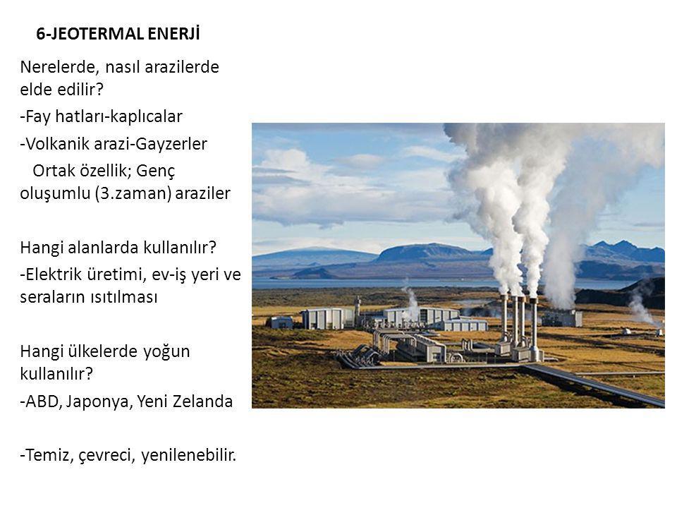 6-JEOTERMAL ENERJİ Nerelerde, nasıl arazilerde elde edilir.