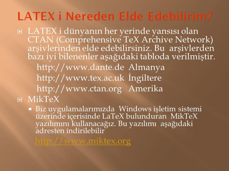  LATEX i dünyanın her yerinde yansısı olan CTAN (Comprehensive TeX Archive Network) arşivlerinden elde edebilirsiniz. Bu arşivlerden bazı iyi bilenen