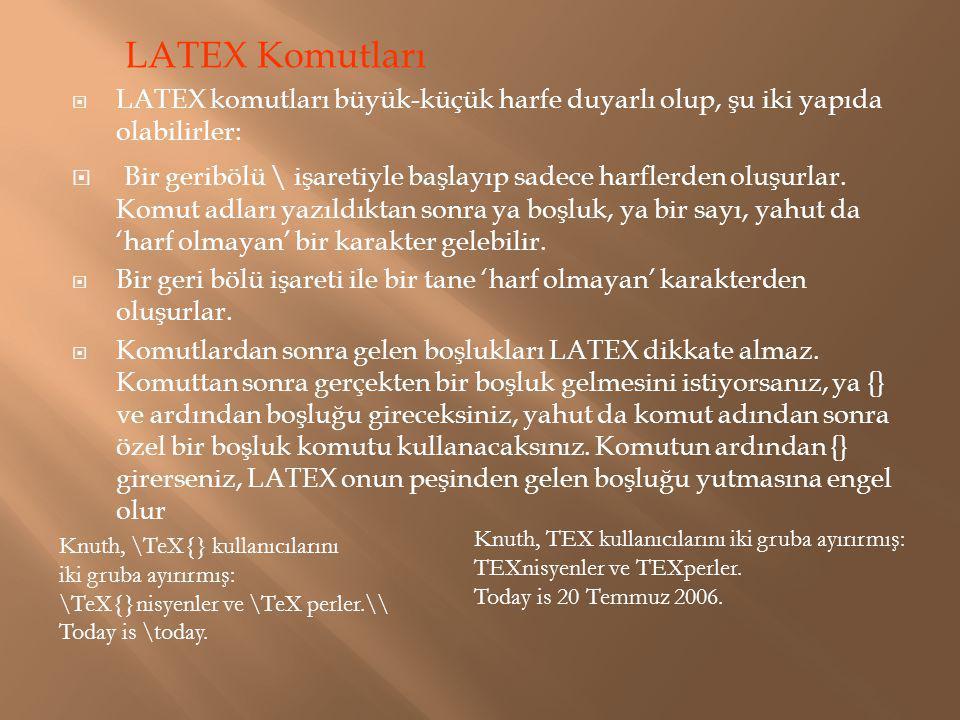 LATEX Komutları  LATEX komutları büyük-küçük harfe duyarlı olup, şu iki yapıda olabilirler:  Bir geribölü \ işaretiyle başlayıp sadece harflerden ol