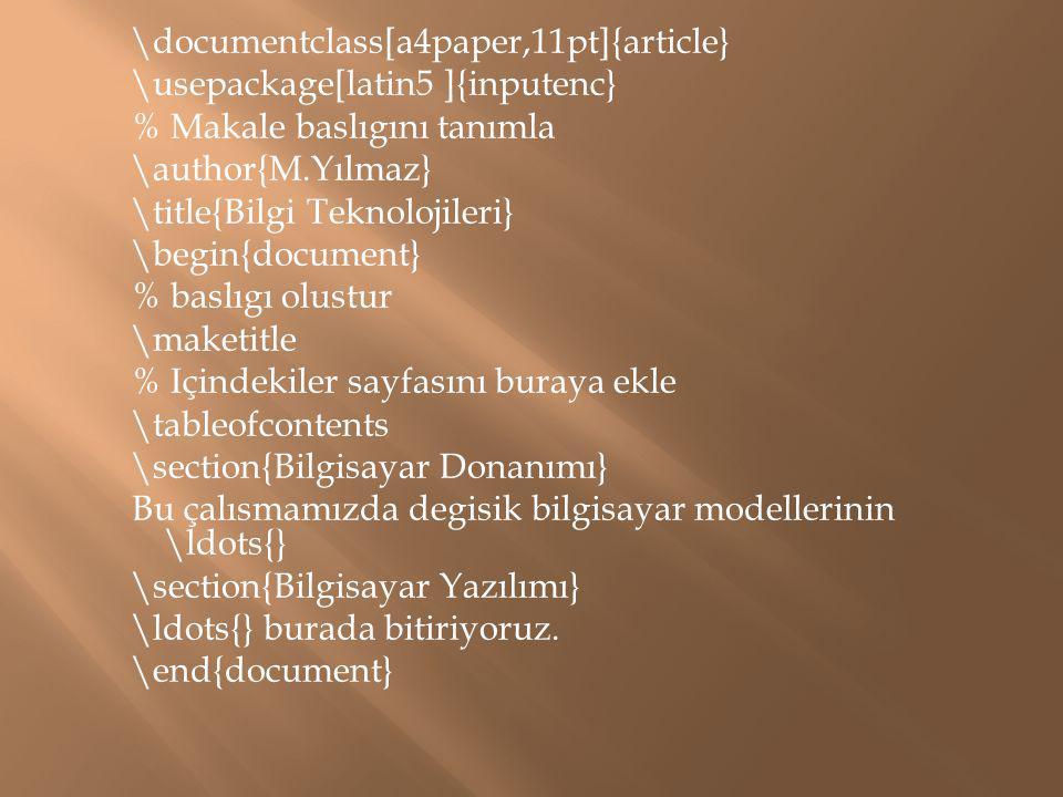 \documentclass[a4paper,11pt]{article} \usepackage[latin5 ]{inputenc} % Makale baslıgını tanımla \author{M.Yılmaz} \title{Bilgi Teknolojileri} \begin{d