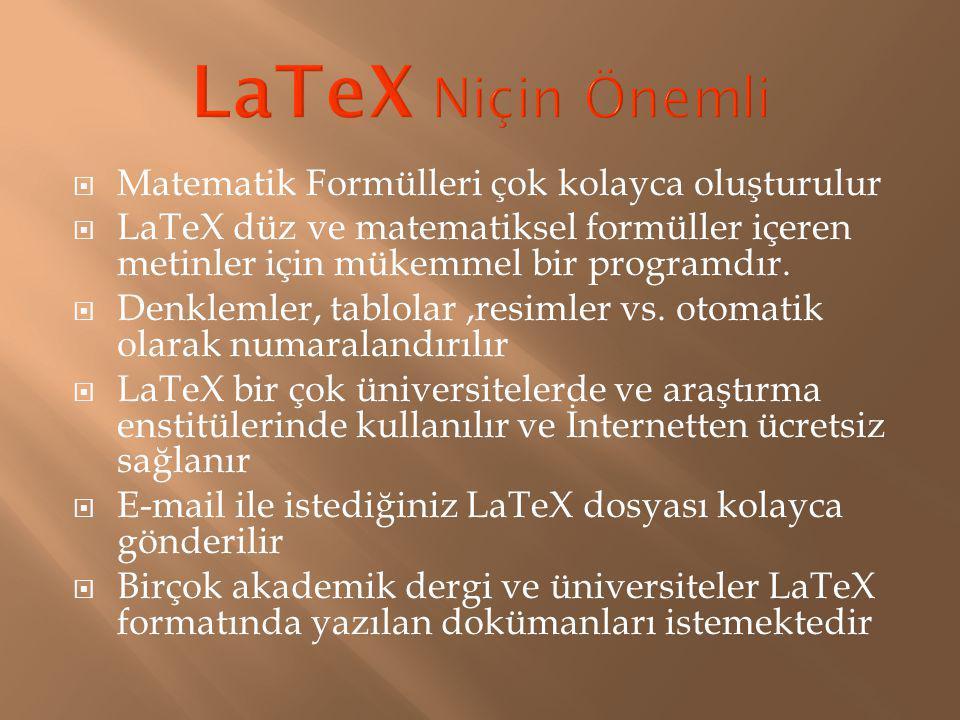  Matematik Formülleri çok kolayca oluşturulur  LaTeX düz ve matematiksel formüller içeren metinler için mükemmel bir programdır.  Denklemler, tablo