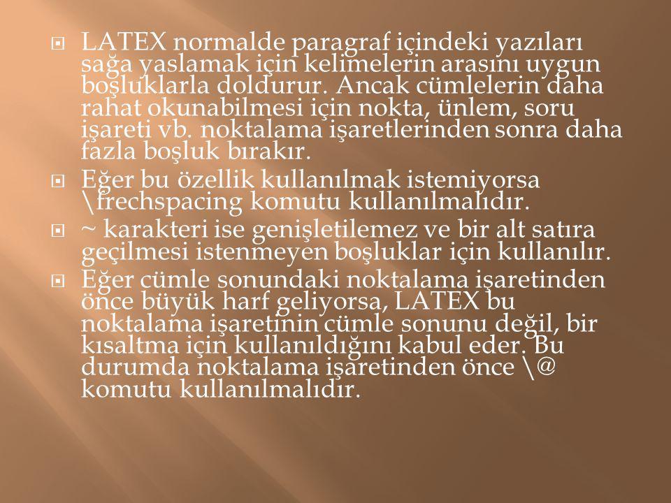  LATEX normalde paragraf içindeki yazıları sağa yaslamak için kelimelerin arasını uygun boşluklarla doldurur. Ancak cümlelerin daha rahat okunabilmes