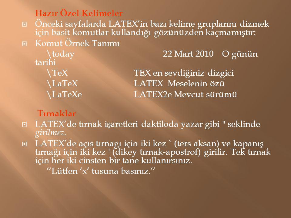Hazır Özel Kelimeler  Önceki sayfalarda LATEX'in bazı kelime gruplarını dizmek için basit komutlar kullandığı gözünüzden kaçmamıştır:  Komut Örnek T