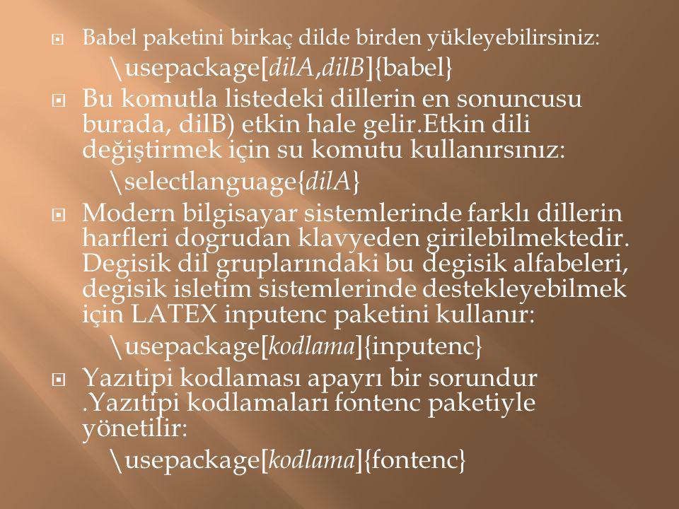  Babel paketini birkaç dilde birden yükleyebilirsiniz: \usepackage[ dilA, dilB ]{babel}  Bu komutla listedeki dillerin en sonuncusu burada, dilB) et