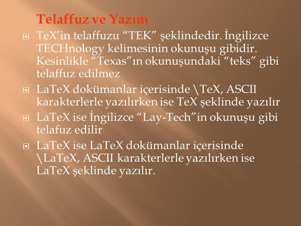 """Telaffuz ve Yazım  TeX'in telaffuzu """"TEK"""" şeklindedir. İngilizce TECHnology kelimesinin okunuşu gibidir. Kesinlikle """"Texas""""ın okunuşundaki """"teks"""" gib"""
