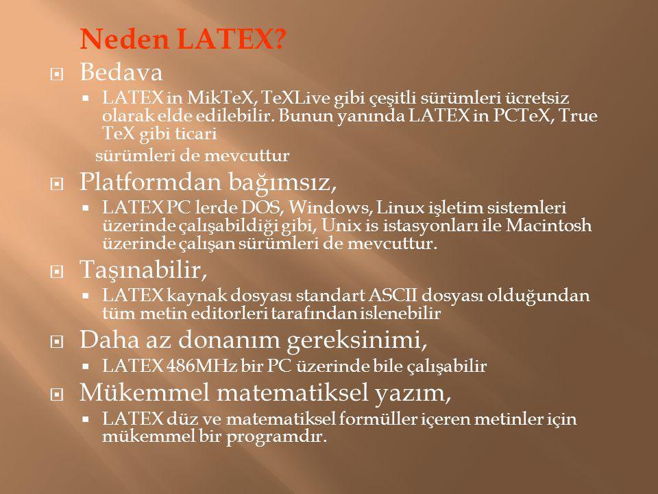 Neden LATEX?  Bedava  LATEX in MikTeX, TeXLive gibi çeşitli sürümleri ücretsiz olarak elde edilebilir. Bunun yanında LATEX in PCTeX, True TeX gibi t