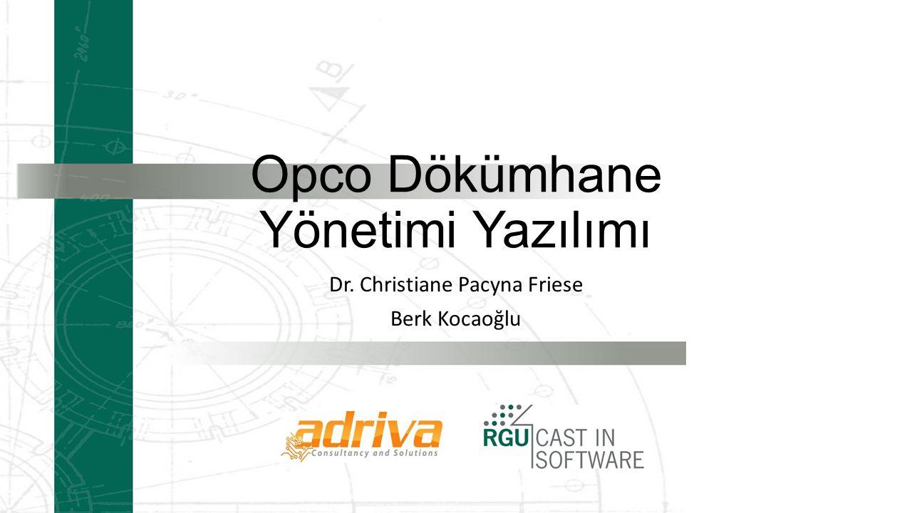 Opco Dökümhane Yönetimi Yazılımı Dr. Christiane Pacyna Friese Berk Kocaoğlu