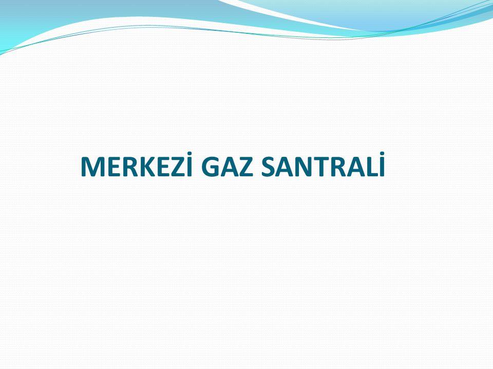 MERKEZİ GAZ SANTRALİ
