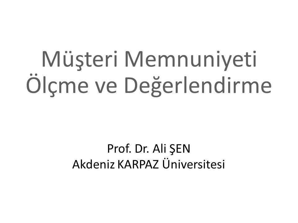 Müşteri Memnuniyeti Ölçme ve Değerlendirme Prof. Dr. Ali ŞEN Akdeniz KARPAZ Üniversitesi