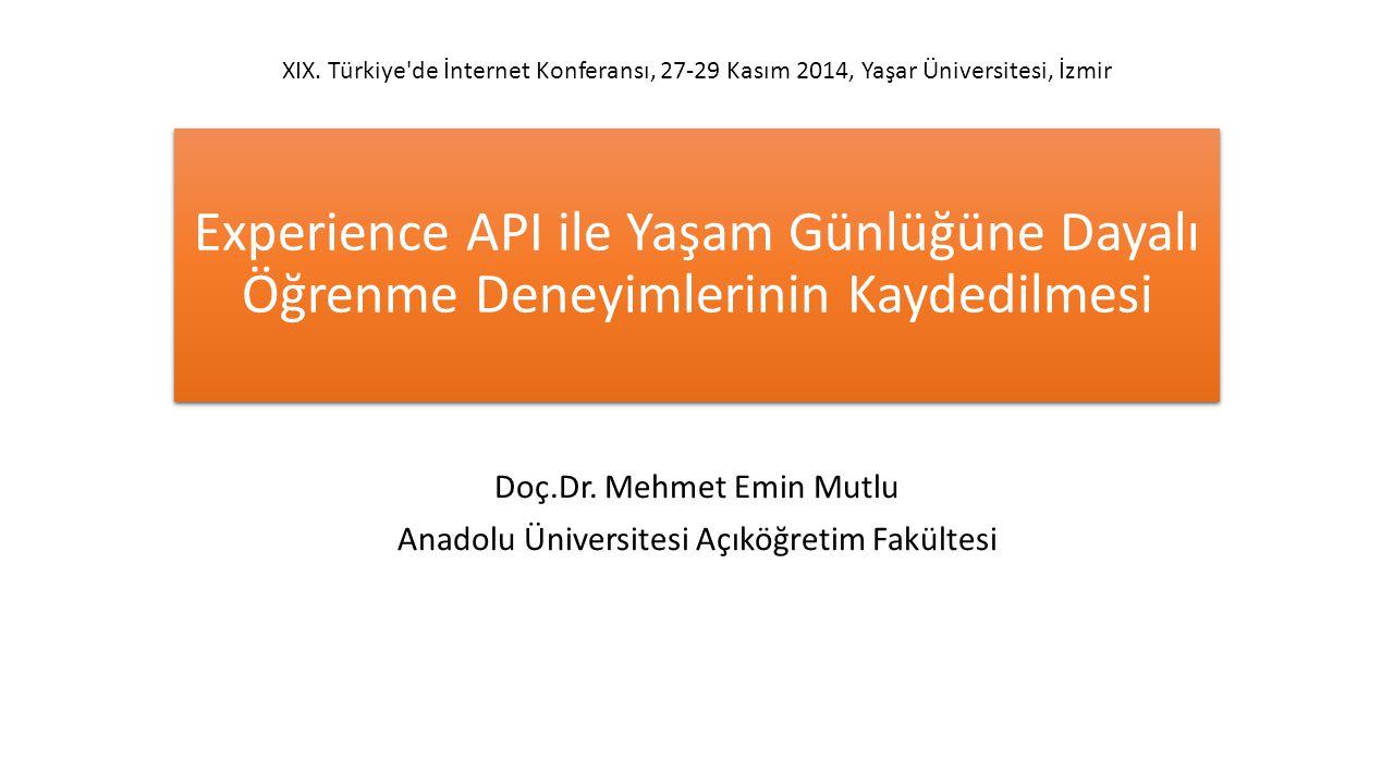 Experience API ile Yaşam Günlüğüne Dayalı Öğrenme Deneyimlerinin Kaydedilmesi Doç.Dr.