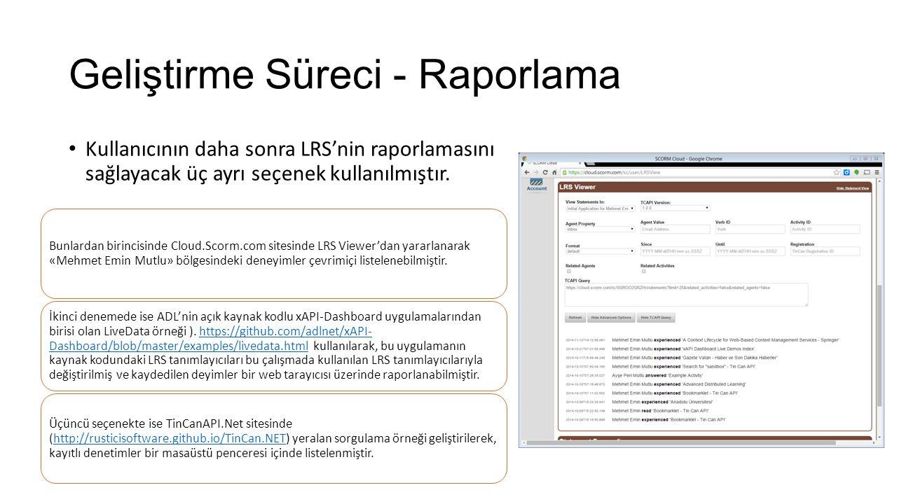 Geliştirme Süreci - Raporlama Kullanıcının daha sonra LRS'nin raporlamasını sağlayacak üç ayrı seçenek kullanılmıştır.