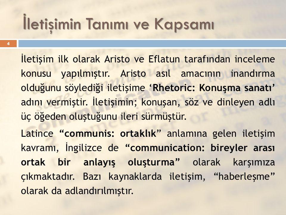 İ letişimin Tanımı ve Kapsamı İletişim ilk olarak Aristo ve Eflatun tarafından inceleme konusu yapılmıştır. Aristo asıl amacının inandırma olduğunu sö