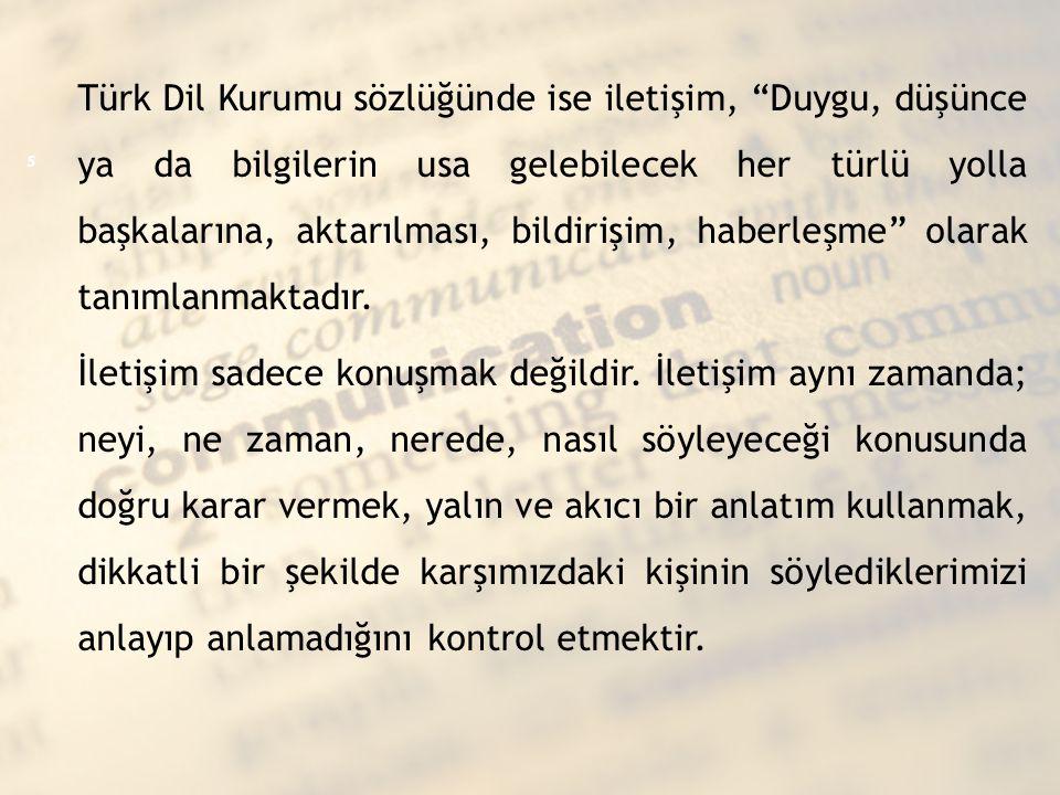 """Türk Dil Kurumu sözlüğünde ise iletişim, """"Duygu, düşünce ya da bilgilerin usa gelebilecek her türlü yolla başkalarına, aktarılması, bildirişim, haberl"""