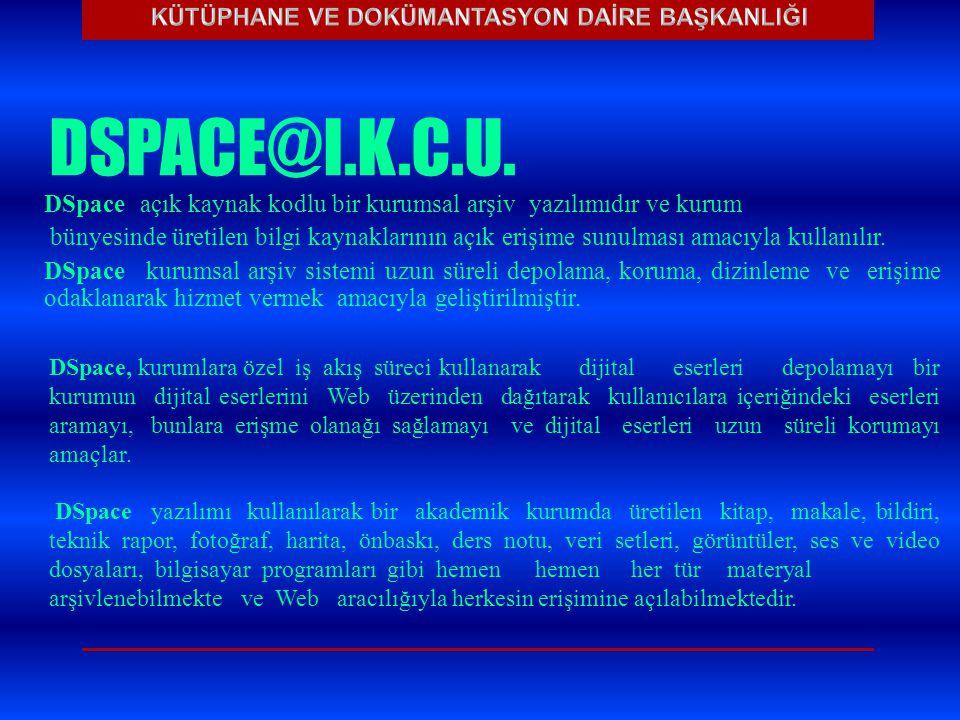 DSPACE@I.K.C.U. DSpaceaçık kaynak kodlubir kurumsal arşiv yazılımıdır ve kurum bünyesinde üretilen bilgi kaynaklarının açık erişime sunulması amacıyla