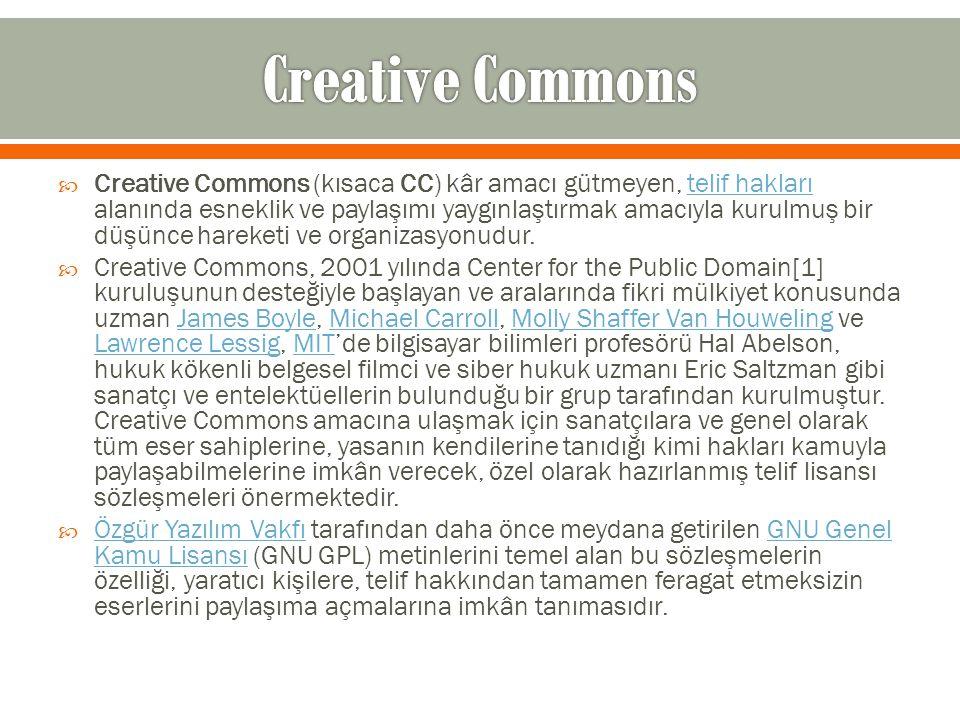  Creative Commons (kısaca CC) kâr amacı gütmeyen, telif hakları alanında esneklik ve paylaşımı yaygınlaştırmak amacıyla kurulmuş bir düşünce hareketi