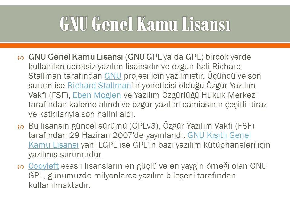  GNU Genel Kamu Lisansı (GNU GPL ya da GPL) birçok yerde kullanılan ücretsiz yazılım lisansıdır ve özgün hali Richard Stallman tarafından GNU projesi