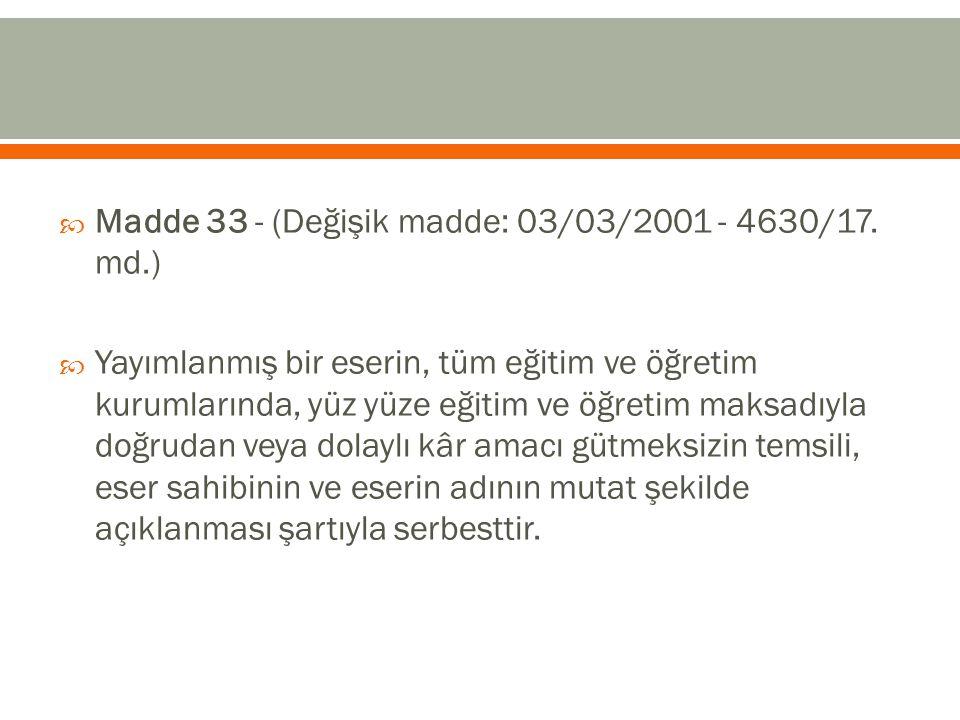  Madde 33 - (Değişik madde: 03/03/2001 - 4630/17. md.)  Yayımlanmış bir eserin, tüm eğitim ve öğretim kurumlarında, yüz yüze eğitim ve öğretim maksa
