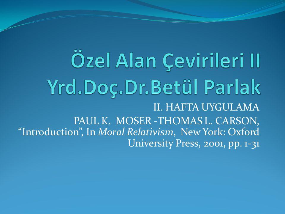 "II. HAFTA UYGULAMA PAUL K. MOSER -THOMAS L. CARSON, ""Introduction"", In Moral Relativism, New York: Oxford University Press, 2001, pp. 1-31"