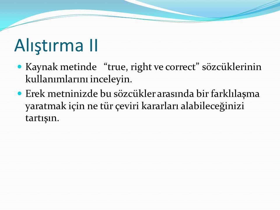 """Alıştırma II Kaynak metinde """"true, right ve correct"""" sözcüklerinin kullanımlarını inceleyin. Erek metninizde bu sözcükler arasında bir farklılaşma yar"""