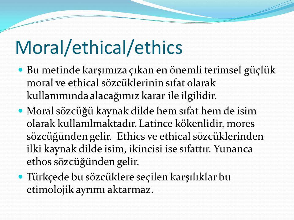 Moral/ethical/ethics Bu metinde karşımıza çıkan en önemli terimsel güçlük moral ve ethical sözcüklerinin sıfat olarak kullanımında alacağımız karar il