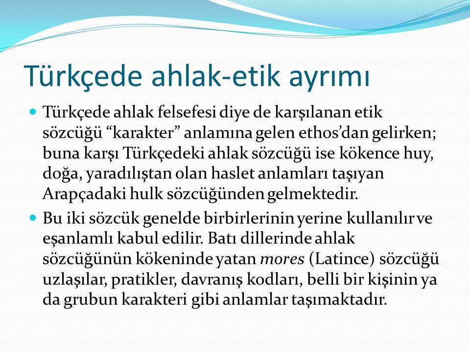 """Türkçede ahlak-etik ayrımı Türkçede ahlak felsefesi diye de karşılanan etik sözcüğü """"karakter"""" anlamına gelen ethos'dan gelirken; buna karşı Türkçedek"""