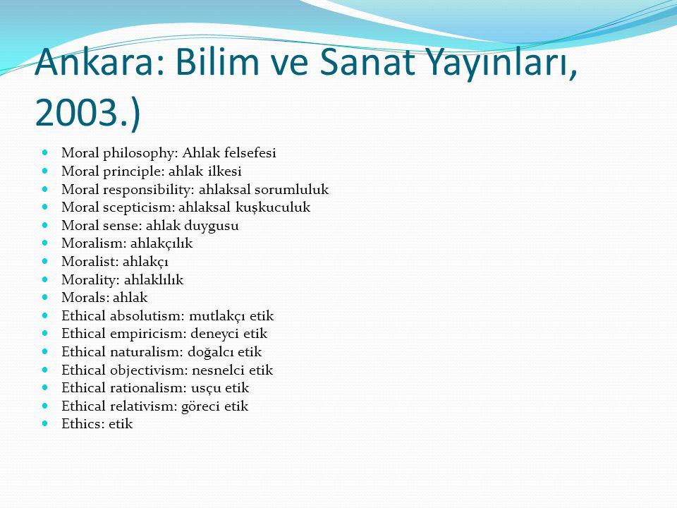 Ankara: Bilim ve Sanat Yayınları, 2003.) Moral philosophy: Ahlak felsefesi Moral principle: ahlak ilkesi Moral responsibility: ahlaksal sorumluluk Mor