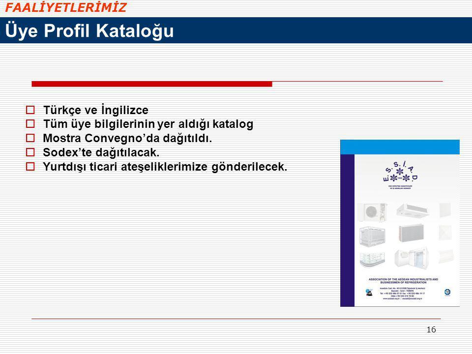 16  Türkçe ve İngilizce  Tüm üye bilgilerinin yer aldığı katalog  Mostra Convegno'da dağıtıldı.  Sodex'te dağıtılacak.  Yurtdışı ticari ateşelikl