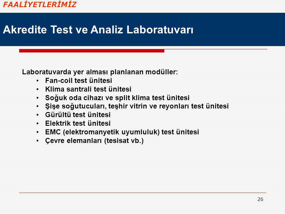 26 Akredite Test ve Analiz Laboratuvarı Laboratuvarda yer alması planlanan modüller: Fan-coil test ünitesi Klima santrali test ünitesi Soğuk oda cihaz