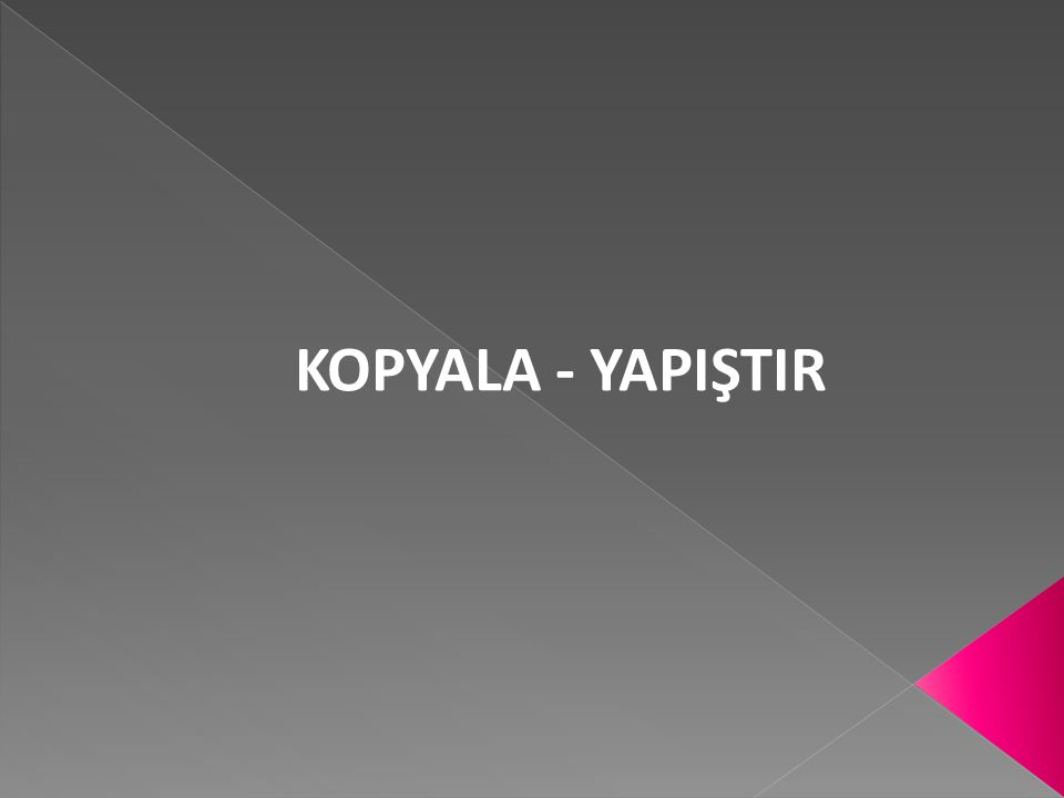 KOPYALA - YAPIŞTIR