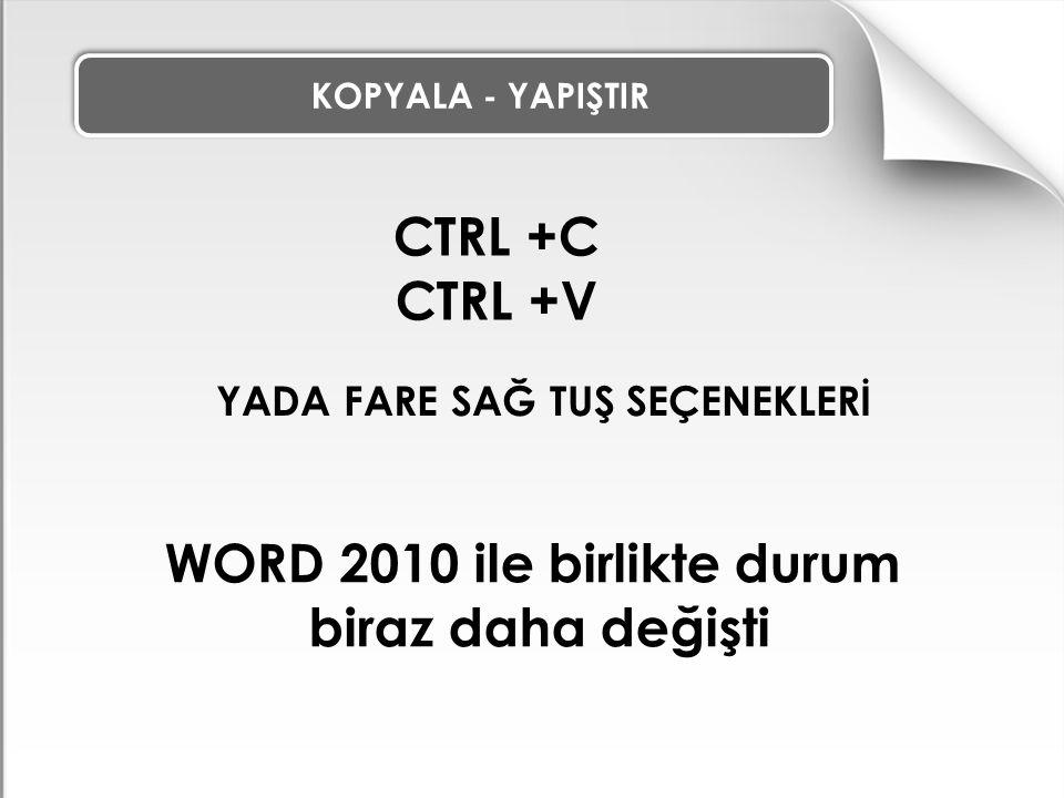 CTRL +C CTRL +V YADA FARE SAĞ TUŞ SEÇENEKLERİ WORD 2010 ile birlikte durum biraz daha değişti