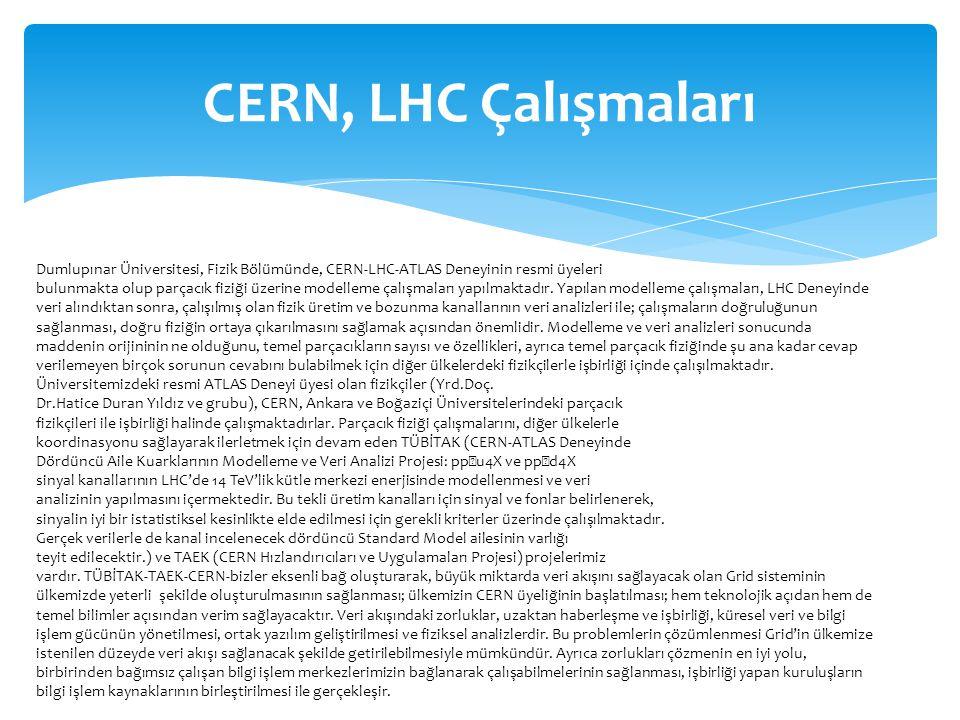 CERN, LHC Çalışmaları Dumlupınar Üniversitesi, Fizik Bölümünde, CERN-LHC-ATLAS Deneyinin resmi üyeleri bulunmakta olup parçacık fiziği üzerine modelle