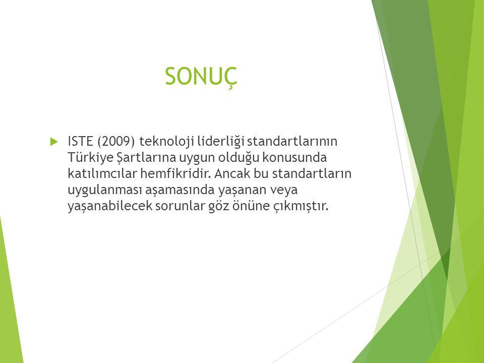 SONUÇ  ISTE (2009) teknoloji liderliği standartlarının Türkiye Şartlarına uygun olduğu konusunda katılımcılar hemfikridir. Ancak bu standartların uyg