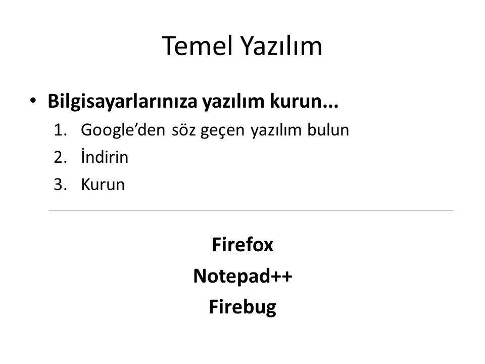 Temel Yazılım Bilgisayarlarınıza yazılım kurun... 1.Google'den söz geçen yazılım bulun 2.İndirin 3.Kurun Firefox Notepad++ Firebug