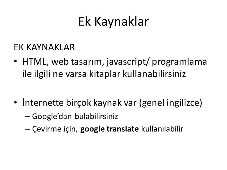 Ek Kaynaklar EK KAYNAKLAR HTML, web tasarım, javascript/ programlama ile ilgili ne varsa kitaplar kullanabilirsiniz İnternette birçok kaynak var (gene