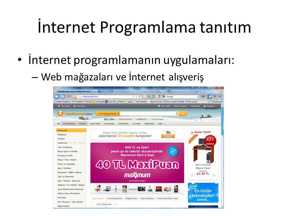İnternet Programlama tanıtım İnternet programlamanın uygulamaları: – Web mağazaları ve İnternet alışveriş