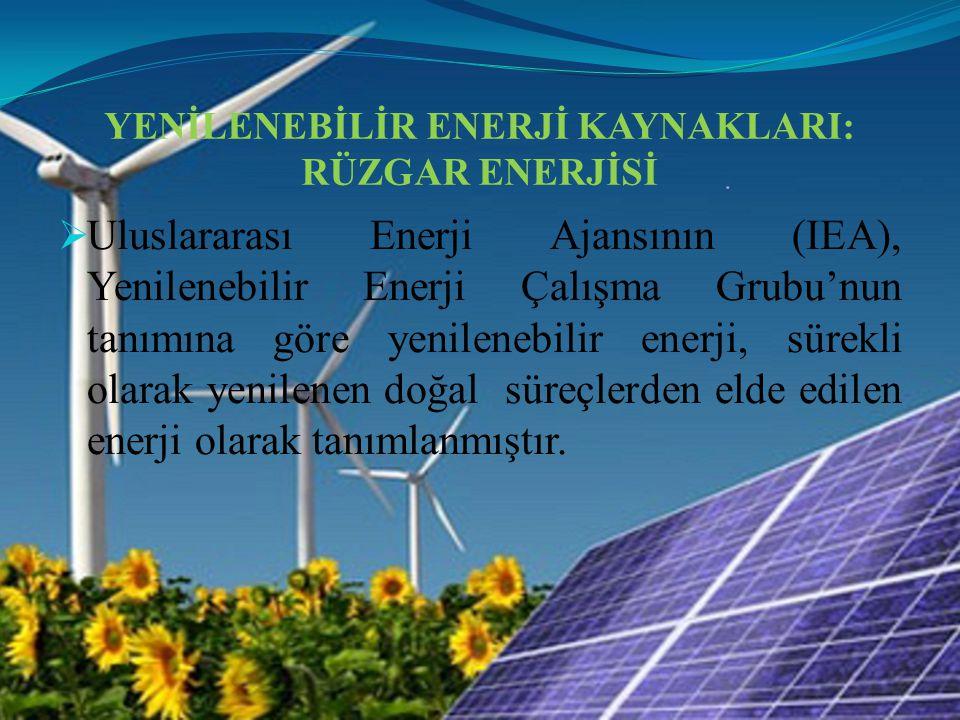 YENİLENEBİLİR ENERJİ KAYNAKLARI: RÜZGAR ENERJİSİ  Uluslararası Enerji Ajansının (IEA), Yenilenebilir Enerji Çalışma Grubu'nun tanımına göre yenilenebilir enerji, sürekli olarak yenilenen doğal süreçlerden elde edilen enerji olarak tanımlanmıştır.