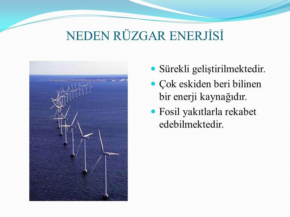 NEDEN RÜZGAR ENERJİSİ Sürekli geliştirilmektedir. Çok eskiden beri bilinen bir enerji kaynağıdır. Fosil yakıtlarla rekabet edebilmektedir.