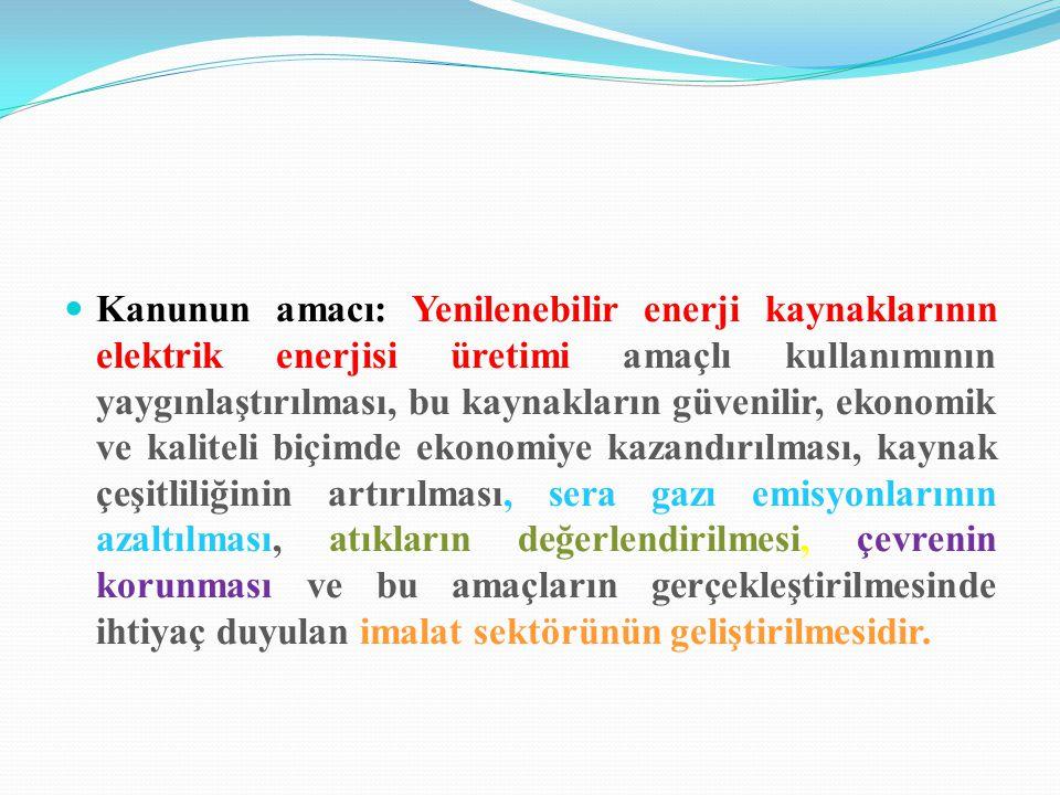 Kanunun amacı: Yenilenebilir enerji kaynaklarının elektrik enerjisi üretimi amaçlı kullanımının yaygınlaştırılması, bu kaynakların güvenilir, ekonomik