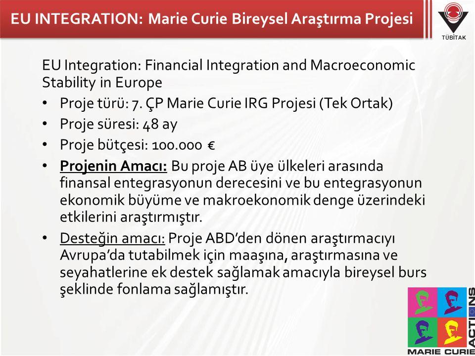 TÜBİTAK EU INTEGRATION: Marie Curie Bireysel Araştırma Projesi EU Integration: Financial Integration and Macroeconomic Stability in Europe Proje türü: 7.