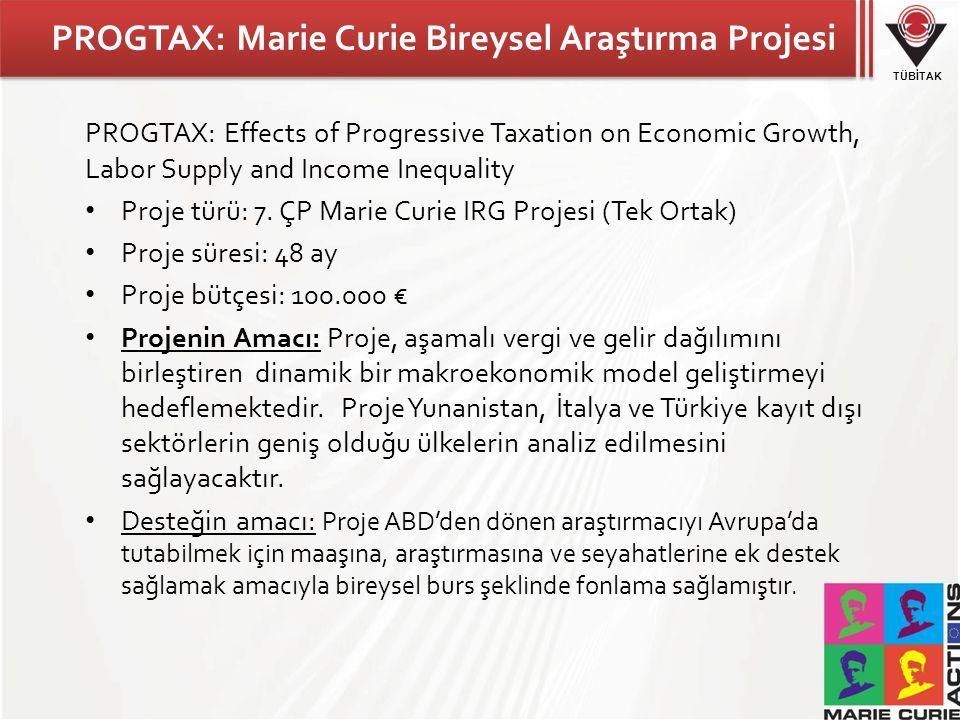 TÜBİTAK PROGTAX: Marie Curie Bireysel Araştırma Projesi PROGTAX: Effects of Progressive Taxation on Economic Growth, Labor Supply and Income Inequality Proje türü: 7.