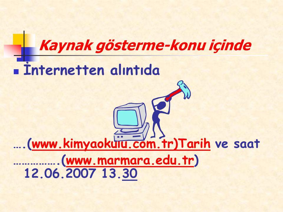 Kaynak gösterme-konu içinde İnternetten alıntıda ….(www.kimyaokulu.com.tr)Tarih ve saatwww.kimyaokulu.com.tr)Tarih …………….(www.marmara.edu.tr) 12.06.20