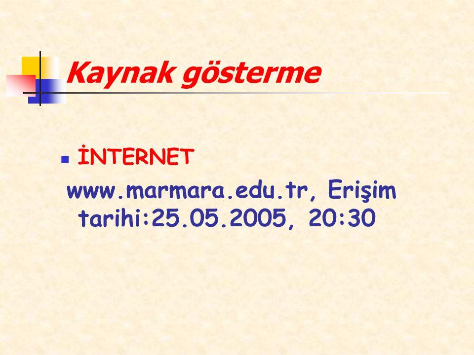 Kaynak gösterme İNTERNET www.marmara.edu.tr, Erişim tarihi:25.05.2005, 20:30