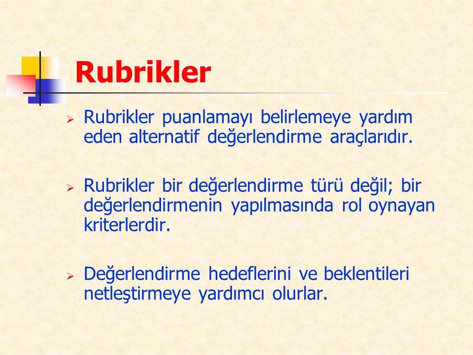 Rubrikler  Rubrikler puanlamayı belirlemeye yardım eden alternatif değerlendirme araçlarıdır.  Rubrikler bir değerlendirme türü değil; bir değerlend