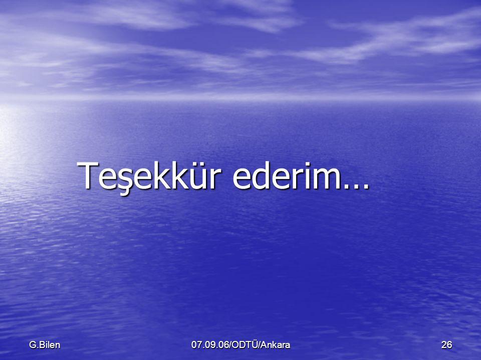 G.Bilen07.09.06/ODTÜ/Ankara26 Teşekkür ederim…