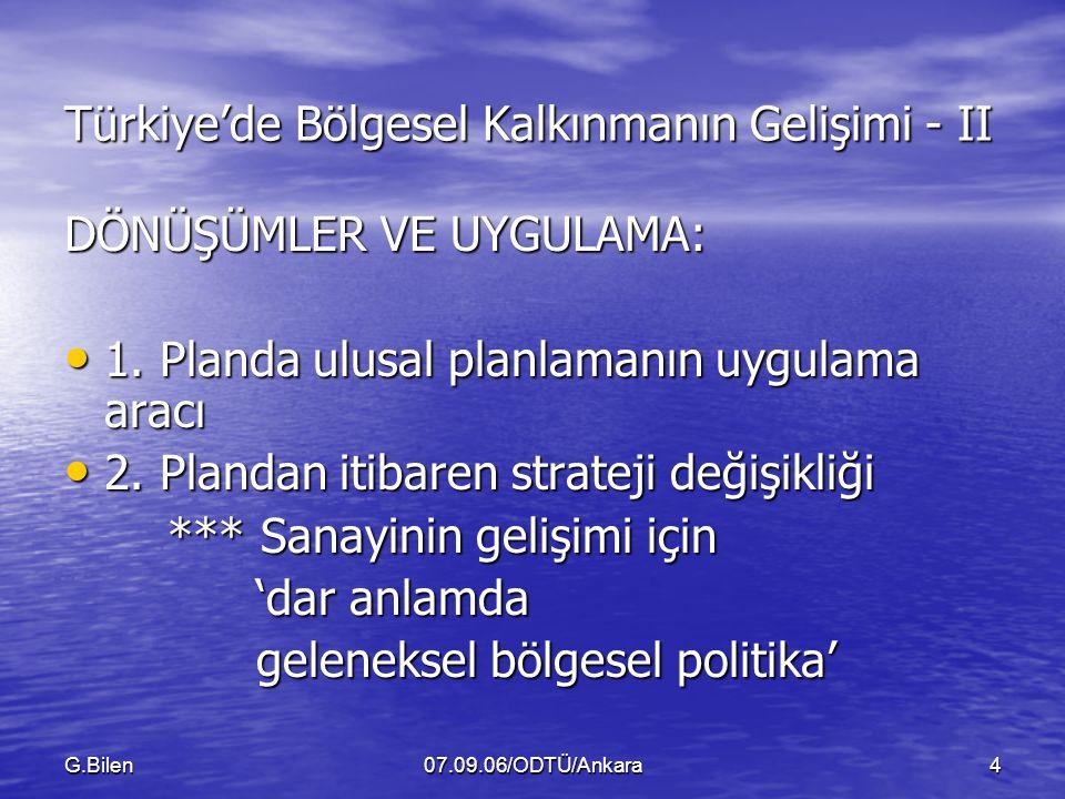 G.Bilen07.09.06/ODTÜ/Ankara4 Türkiye'de Bölgesel Kalkınmanın Gelişimi - II DÖNÜŞÜMLER VE UYGULAMA: 1.